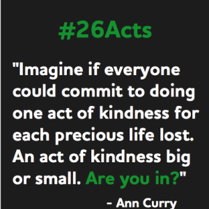 26 Acts of Kindness was created by NBC's Ann Curry as a response to the Sandy Hook Elementary School shooting.